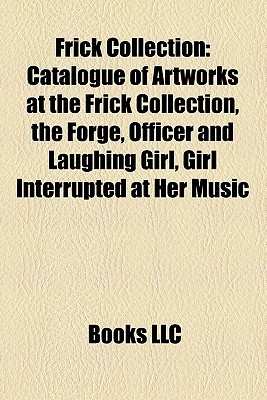 Frick Collection: Catalogue of Artworks at the Frick Collection, the Forge, Officer and Laughing Girl, Girl Interrupted at Her Music