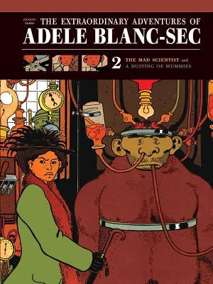 The Extraordinary Adventures of Adele Blanc-Sec 2 by Jacques Tardi