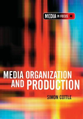 Media Organization and Production (Media in Focus Series (LTD))