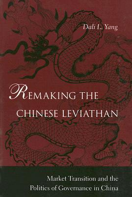 Ebook Remaking the Chinese Leviathan: Market Transition and the Politics of Governance in China by Dali L. Yang TXT!