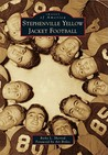 Stephenville Yellow Jacket Football (Images of America: Texas)