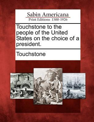 Touchstone to the People of the United States on the Choice of a President.