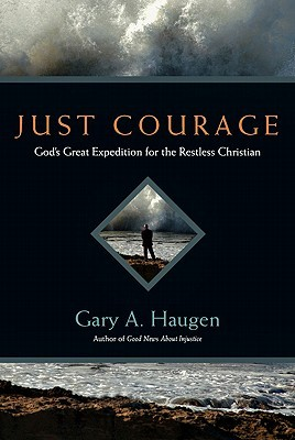 Just Courage: Gods Great Expedition for the Restless Christian
