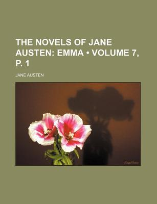 The Novels of Jane Austen (Volume 7, P. 1); Emma