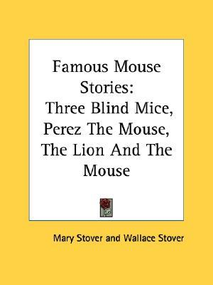 Famous Mouse Stories: Three Blind Mice, Perez The Mouse, The Lion And The Mouse