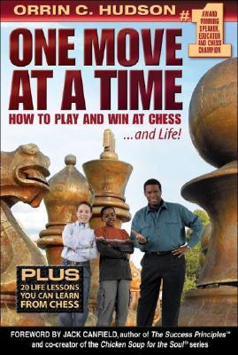 One Move at a Time: How to Play and Win at Chess and Life!