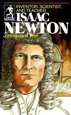Isaac Newton: Inventor, Scientist, and Teacher