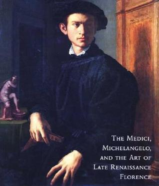 The Medici, Michelangelo, and the Art of Late Renaissance Florence