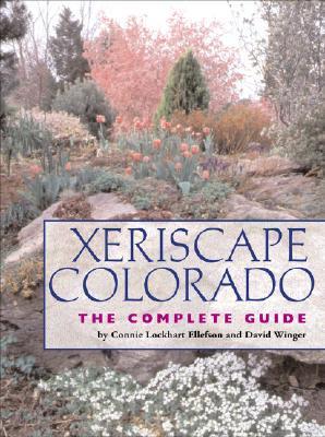 Xeriscape Colorado: The Complete Guide by Connie Lockhart Ellefson