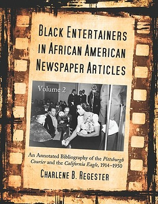 Black Entertainers in African American Newspaper Articles, Volume 2: An Annotated and Indexed Bibliography of the Pittsburgh Courier and the California Eagle, 1914-1950