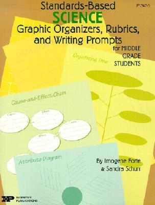 Standards-Based Science: Graphic Organizers, Rubrics, and Writing Prompts for Middle Grade Students