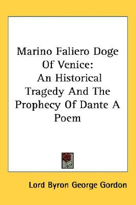 Marino Faliero Doge of Venice: An Historical Tragedy and the Prophecy of Dante a Poem