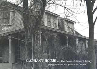 Elephant House; or, the Home of Edward Gorey by Kevin McDermott