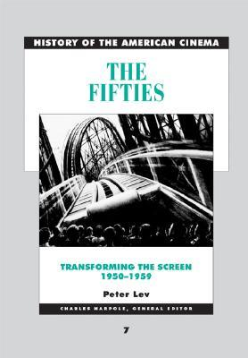 The Fifties Transforming the Screen by Peter Lev