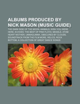 Albums Produced by Nick Mason (Music Guide): The Dark Side of the Moon, Animals, Wish You Were Here, Echoes: The Best of Pink Floyd, Meddle