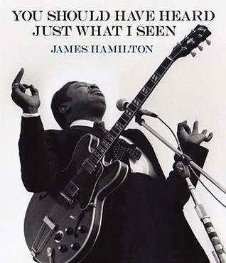 James Hamilton: You Should Have Heard Just What I Seen: The Music Photography