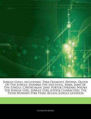Articles on Jungle Girls, Including: Tara Fremont, Sheena, Queen of the Jungle, Shanna the She-Devil, Rima, Jana of the Jungle, Cavewoman, Jane Porter (Tarzan), Nyoka the Jungle Girl, Jungle Girl