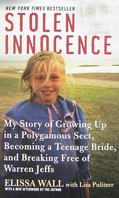 Ebook Stolen Innocence: My Story of Growing Up in a Polygamous Sect, Becoming a Teenage Bride, and Breaking Free of Warren Jeffs by Elissa Wall DOC!