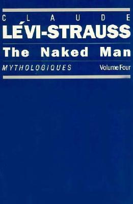 The Naked Man (Mythologiques, Vol 4)