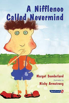 A Nifflenoo Called Nevermind: A Story for Children Who Bottle Up Their Feelings: Volume 1