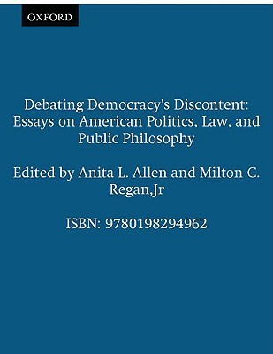 Debating Democracy's Discontent: Essays On American Politics, Law, And Public Philosophy