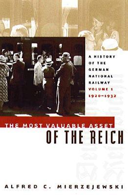 The Most Valuable Asset of the Reich: A History of the German National Railway Volume 1, 1920-1932