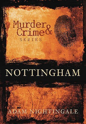 Murder And Crime In Nottingham (Murder And Crime) (Murder And Crime) (Murder And Crime)