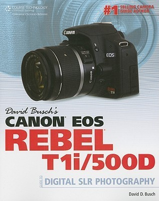 David Busch's Canon EOS Rebel T1i/500D Guide to Digital SLR Phototography