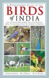 A Photographic Guide to the Birds of India: And the Indian Subcontinent, Including Pakistan, Nepal, Bhutan, Bangladesh, Sri Lanka, and the Maldives