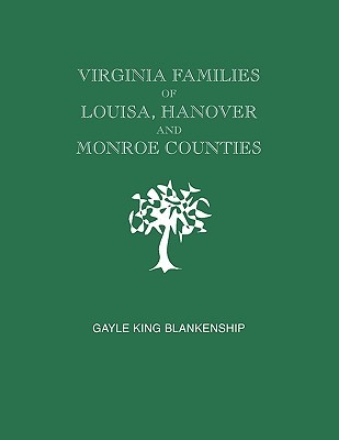 Virginia Families of Louisa, Hanover and Monroe Counties [Virginia and West Virginia] by Gayle King Blankenship