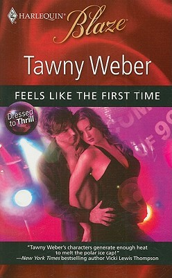 Feels Like the First Time by Tawny Weber