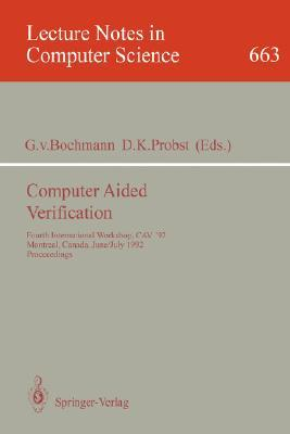 Computer Aided Verification: Fourth International Workshop, Cav '92, Montreal, Canada, June 29 - July 1, 1992. Proceedings