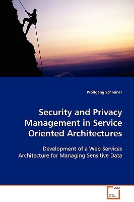 Security And Privacy Management In Service Oriented Architectures: Development Of A Web Services Architecture For Managing Sensitive Data
