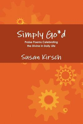 Simply Go*d - Praise Poems Celebrating the Divine in Daily Life