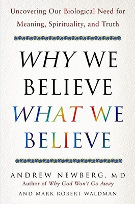 Why We Believe What We Believe by Andrew B. Newberg