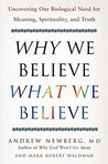 Why We Believe What We Believe: Uncovering Our Biological Need for Meaning, Spirituality, and Truth