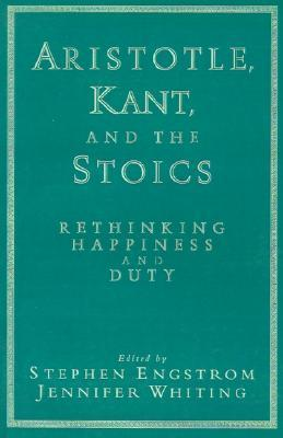 Aristotle, Kant, and the Stoics: Rethinking Happiness and Duty