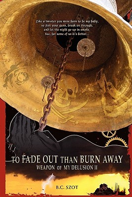 Ebook Weapon of My Delusion, Part 2: To Fade Out Than Burn Away by B.C. Szot PDF!