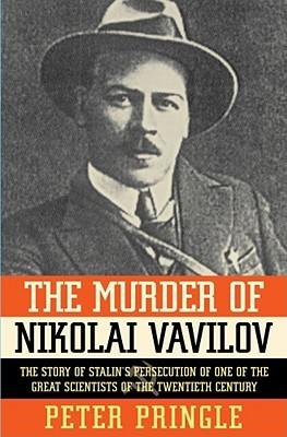 The Murder of Nikolai Vavilov by Peter Pringle