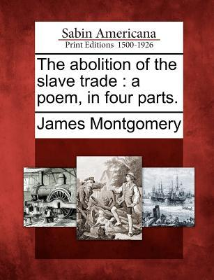 The Abolition of the Slave Trade: A Poem, in Four Parts.