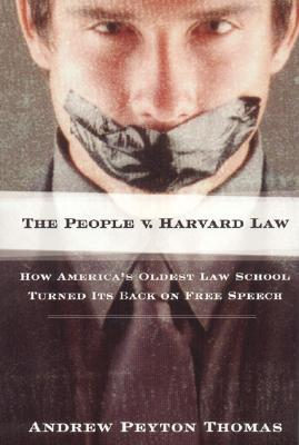 The People V Harvard Law: How America's Oldest Law School Turned Its Back on Free Speech