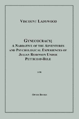 Gynecocracy; A Narrative of the Adventures and Psychological Experiences of Julian Robinson Under Petticoat-Rule