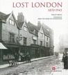 Lost London: 1870 - 1945