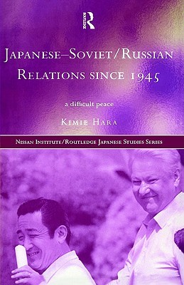 Japanese-Soviet/Russian Relations Since 1945 by Kimie Hara
