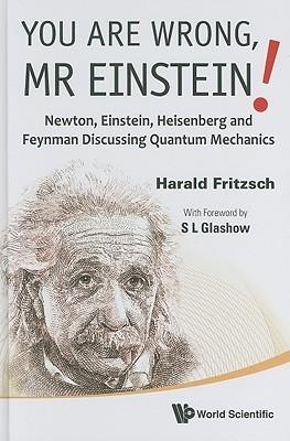You Are Wrong, Mr. Einstein!: Newton, Einstein, Heisenberg and Feynman Discussing Quantum Mechanics