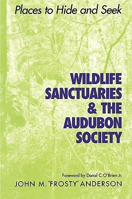 Wildlife Sanctuaries & the Audubon Society by John M. Anderson