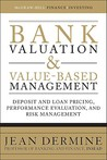 Bank Valuation and Value-Based Management: Deposit and Loan Bank Valuation and Value-Based Management: Deposit and Loan Pricing, Performance Evaluation, and Risk Management Pricing, Performance Evaluation, and Risk Management