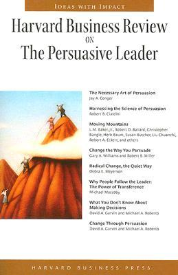 Harvard Business Review on the Persuasive Leader (Harvard Business Review Paperback Series)