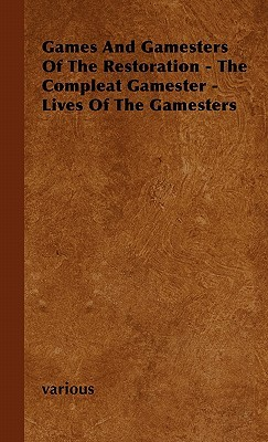 Games and Gamesters of the Restoration - The Compleat Gamester - Lives of the Gamesters