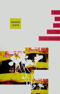 Cave of the Yellow Volkswagen by Maureen Seaton